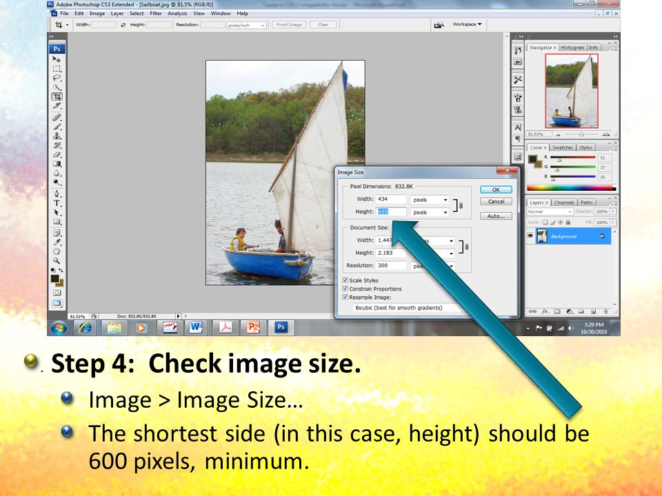 . Fit Screen Step 4: Check image size. Image > Image Size… The shortest side (in this case, height) should be 600 pixels, minimum.