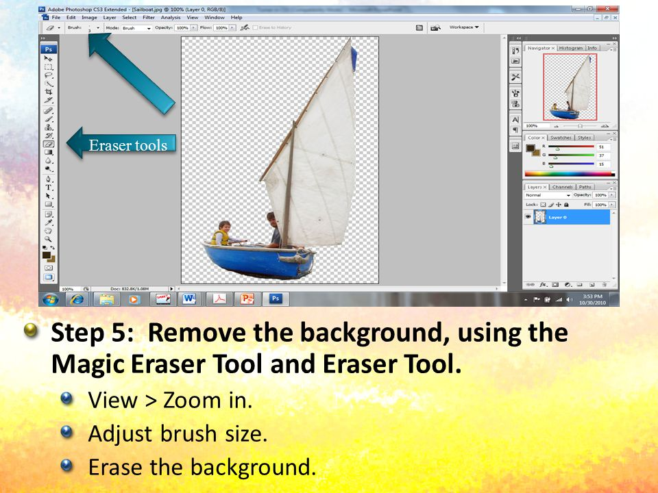 Step 5: Remove the background, using the Magic Eraser Tool and Eraser Tool. View > Zoom in. Adjust brush size. Erase the background. Eraser tools