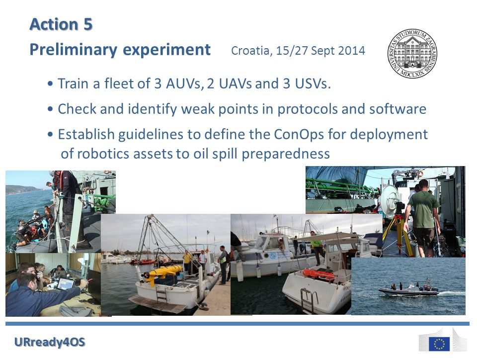 Figure: UCSD URready4OS Action4.Demostrative experiment Demonstrative experiment Spain, May-2015 Picture: Hydrosoft Check the validity of protocols, ConOps and software developed Demonstrate the capabilities acquired to European National Civil Protection authorities and other decision makers.