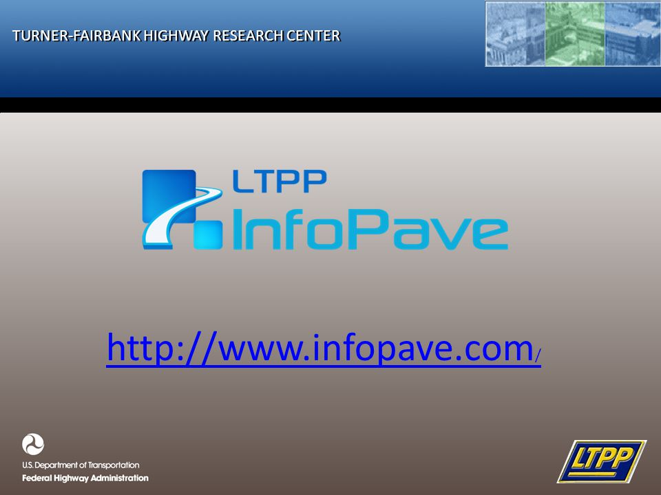TURNER-FAIRBANK HIGHWAY RESEARCH CENTER http://www.infopave.com /