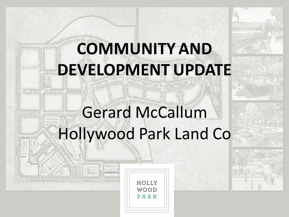 COMMUNITY AND DEVELOPMENT UPDATE Gerard McCallum Hollywood Park Land Co