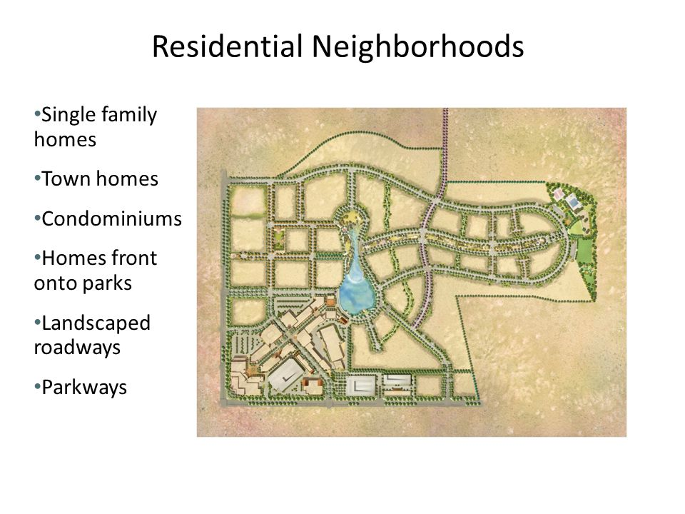 Residential Neighborhoods Single family homes Town homes Condominiums Homes front onto parks Landscaped roadways Parkways
