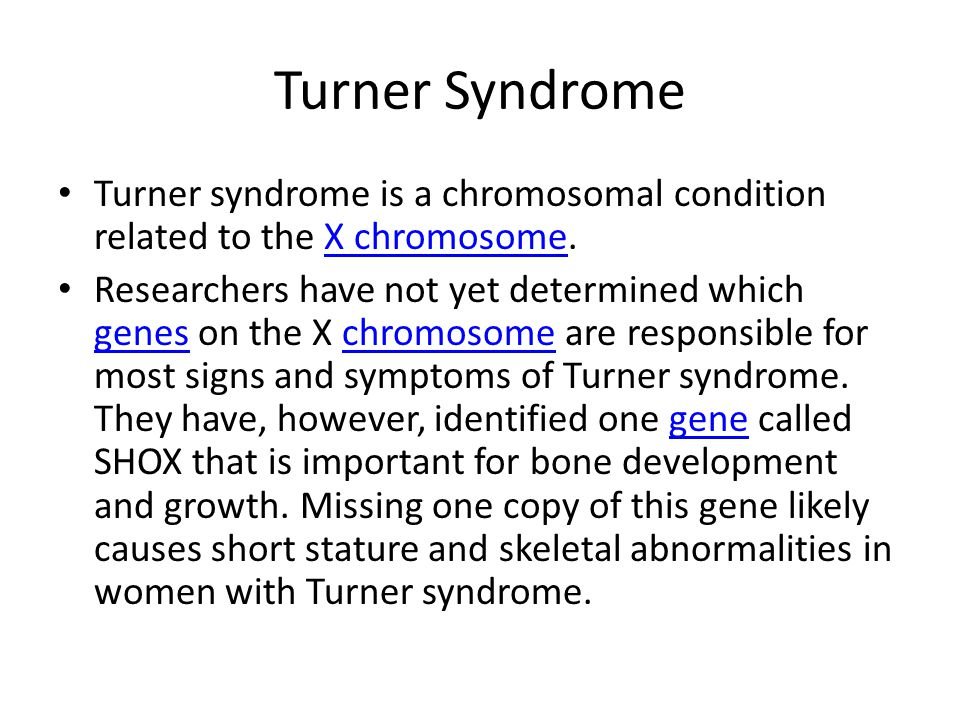 Turner Syndrome Turner syndrome is a chromosomal condition related to the X chromosome.X chromosome Researchers have not yet determined which genes on