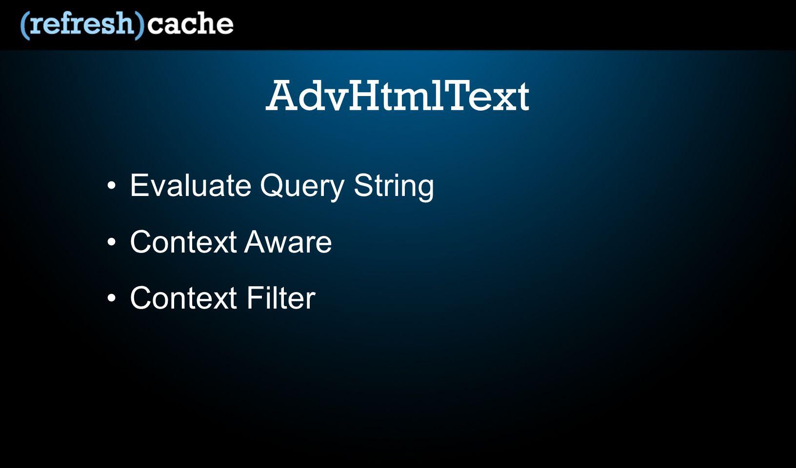 AdvHtmlText Evaluate Query String Context Aware Context Filter