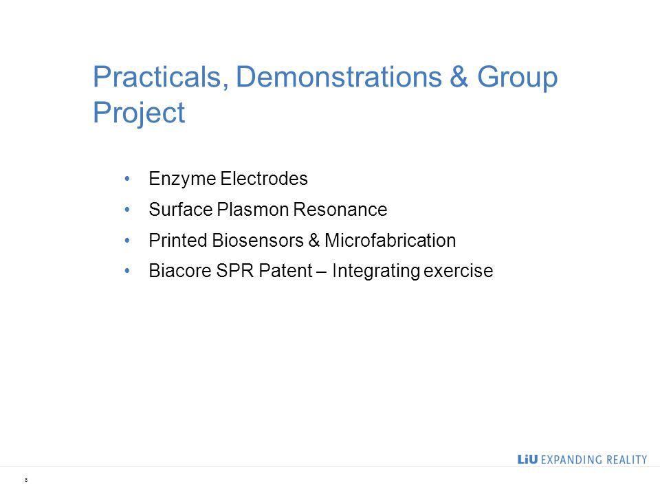 8 Practicals, Demonstrations & Group Project Enzyme Electrodes Surface Plasmon Resonance Printed Biosensors & Microfabrication Biacore SPR Patent – In
