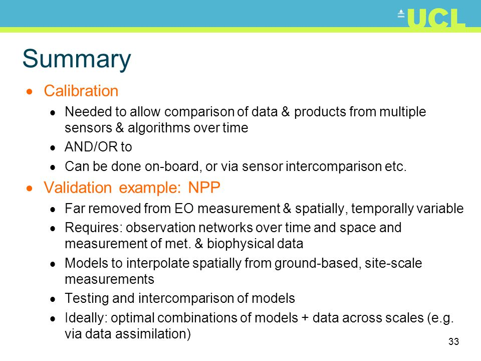 33 Summary  Calibration  Needed to allow comparison of data & products from multiple sensors & algorithms over time  AND/OR to  Can be done on-board, or via sensor intercomparison etc.