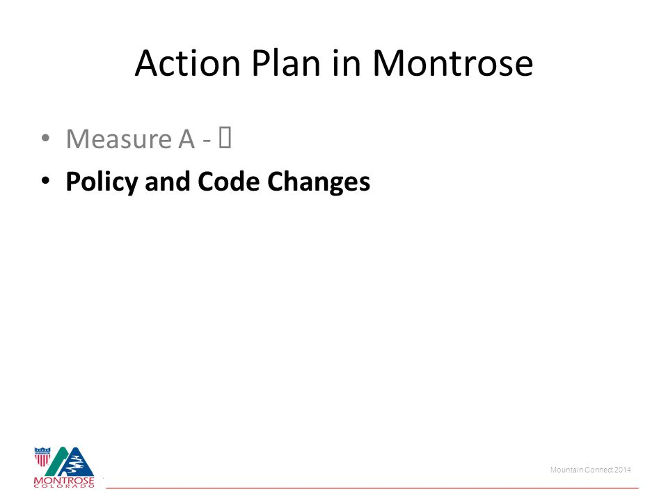 Mountain Connect 2014 Action Plan in Montrose Measure A - Policy and Code Changes