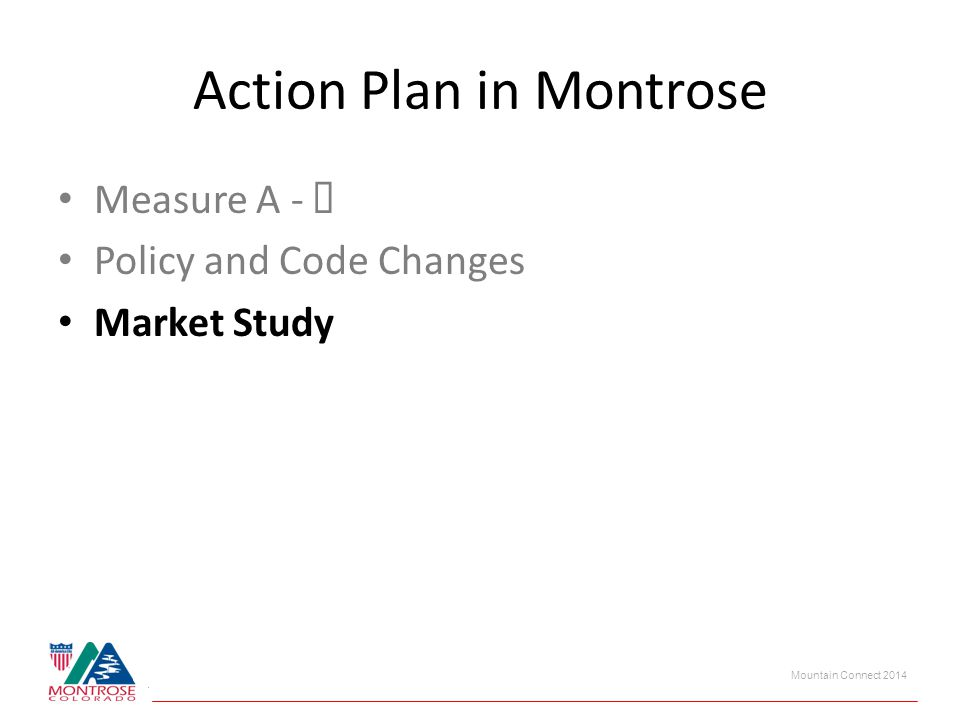 Mountain Connect 2014 Action Plan in Montrose Measure A - Policy and Code Changes Market Study