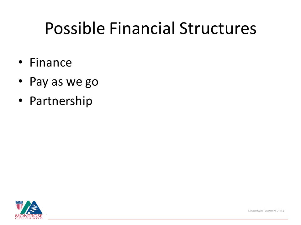 Mountain Connect 2014 Possible Financial Structures Finance Pay as we go Partnership