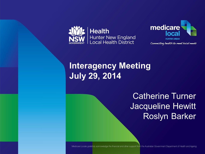 Interagency Meeting July 29, 2014 Catherine Turner Jacqueline Hewitt Roslyn Barker
