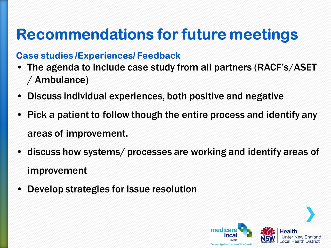 Recommendations for future meetings Case studies /Experiences/ Feedback The agenda to include case study from all partners (RACF's/ASET / Ambulance) D