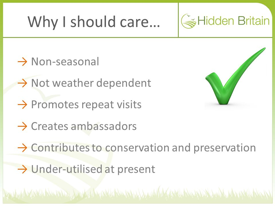 Why I should care… → Non-seasonal → Not weather dependent → Promotes repeat visits → Creates ambassadors → Contributes to conservation and preservatio