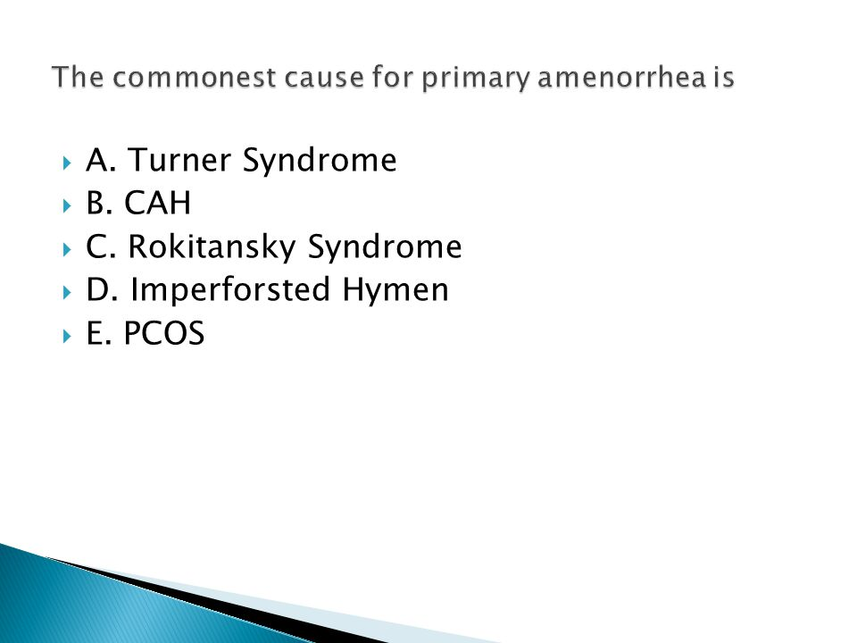 A. Turner Syndrome  B. CAH  C. Rokitansky Syndrome  D. Imperforsted Hymen  E. PCOS