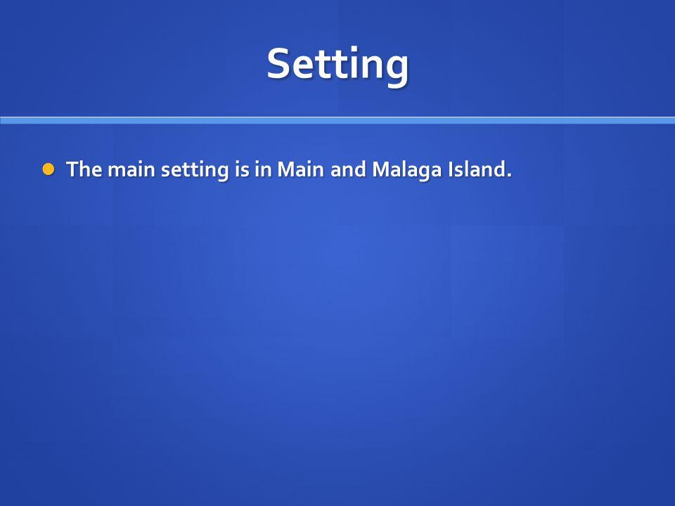 Setting The main setting is in Main and Malaga Island.