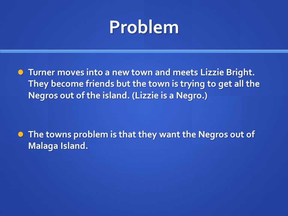 Problem Turner moves into a new town and meets Lizzie Bright.