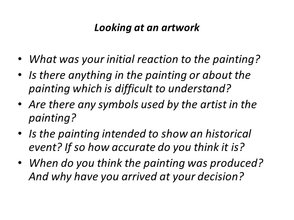 Looking at an artwork What was your initial reaction to the painting? Is there anything in the painting or about the painting which is difficult to un