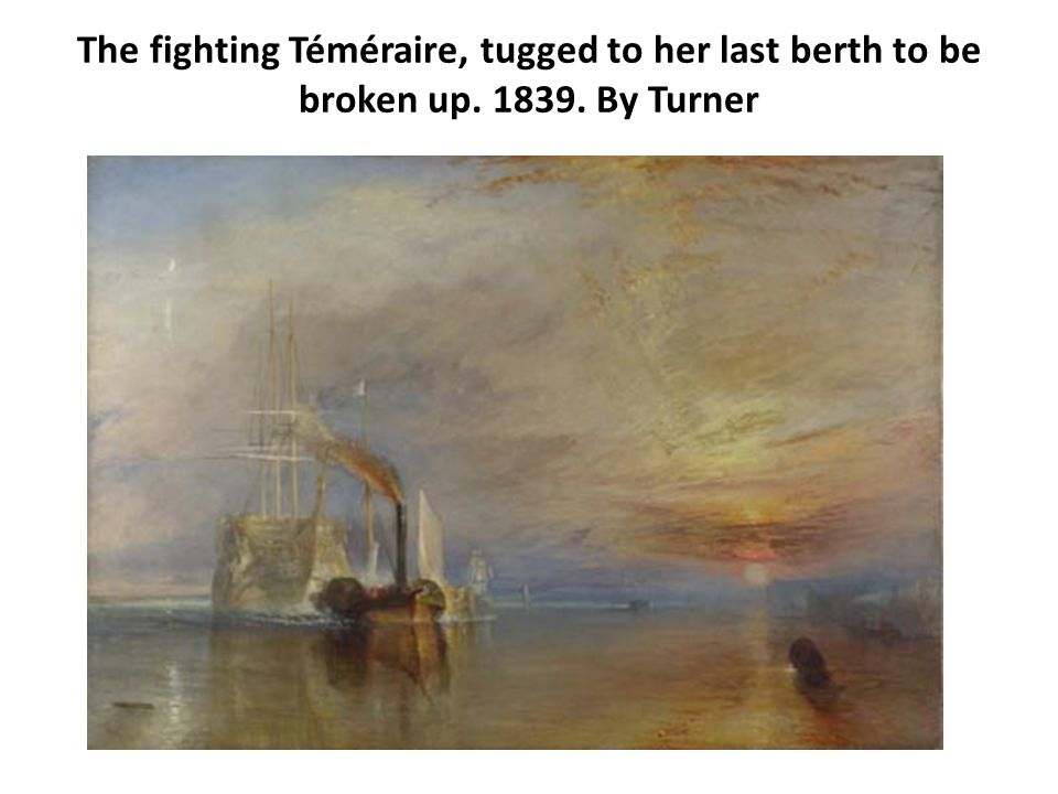 The fighting Téméraire, tugged to her last berth to be broken up. 1839. By Turner