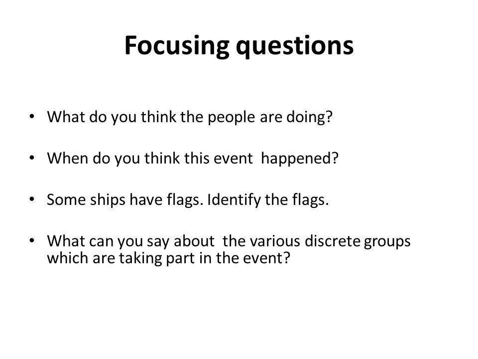 Focusing questions What do you think the people are doing.