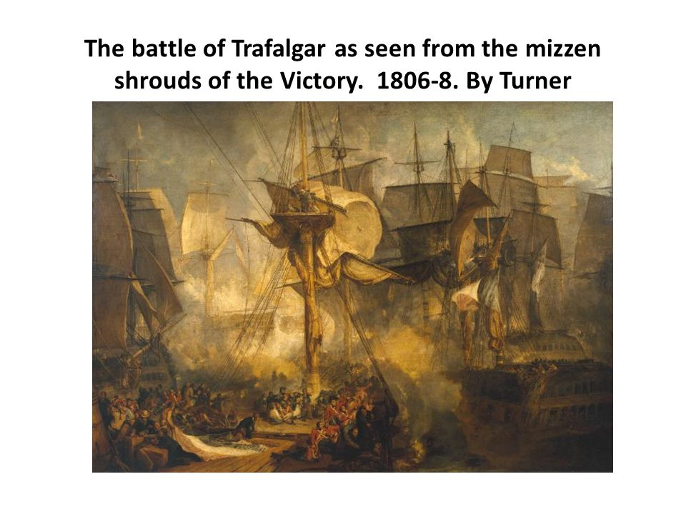 The battle of Trafalgar as seen from the mizzen shrouds of the Victory. 1806-8. By Turner
