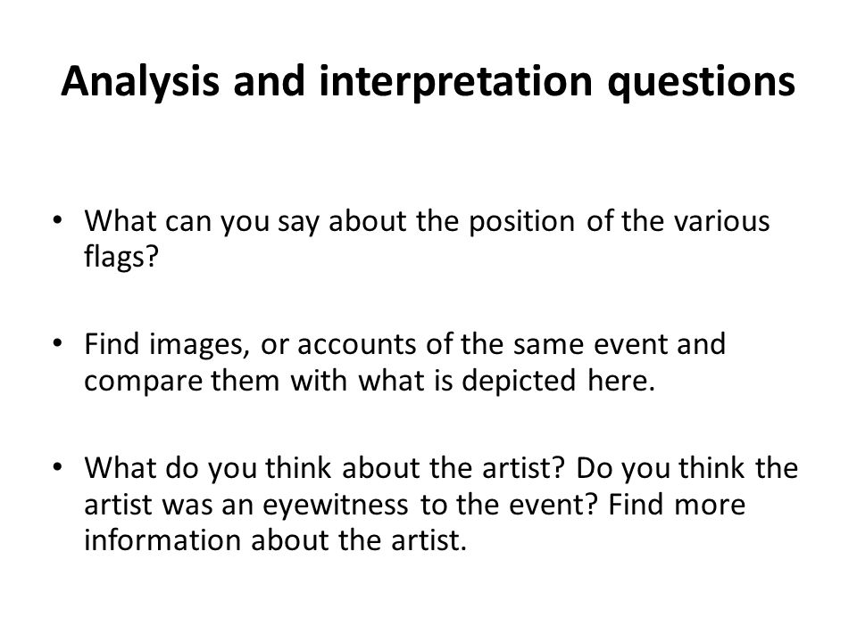 Analysis and interpretation questions What can you say about the position of the various flags? Find images, or accounts of the same event and compare