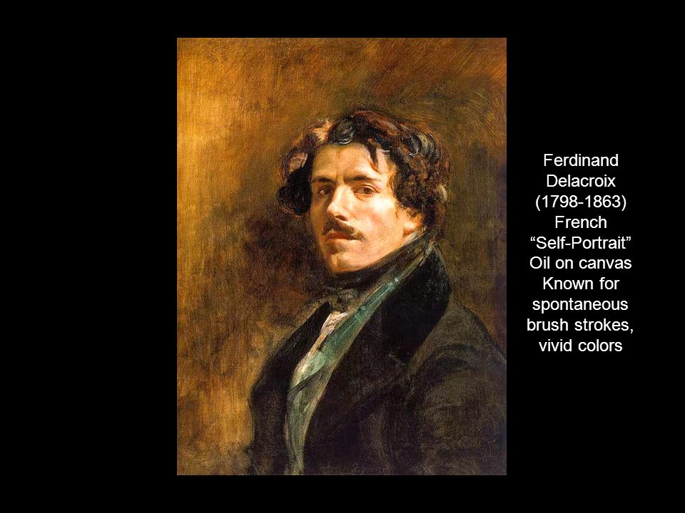 Ferdinand Delacroix (1798-1863) French Self-Portrait Oil on canvas Known for spontaneous brush strokes, vivid colors