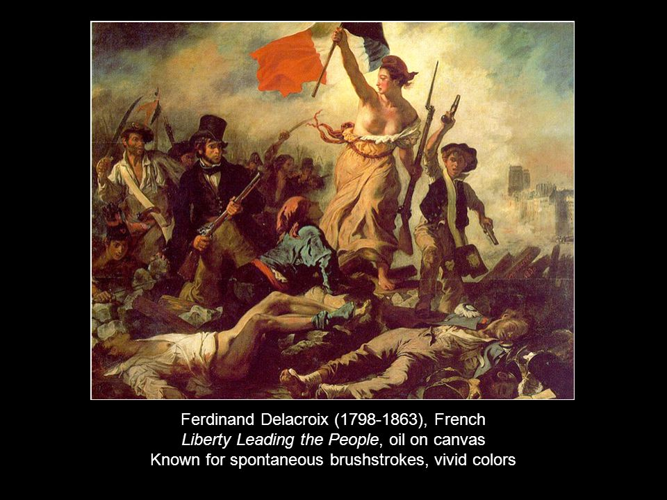 Ferdinand Delacroix (1798-1863), French Liberty Leading the People, oil on canvas Known for spontaneous brushstrokes, vivid colors