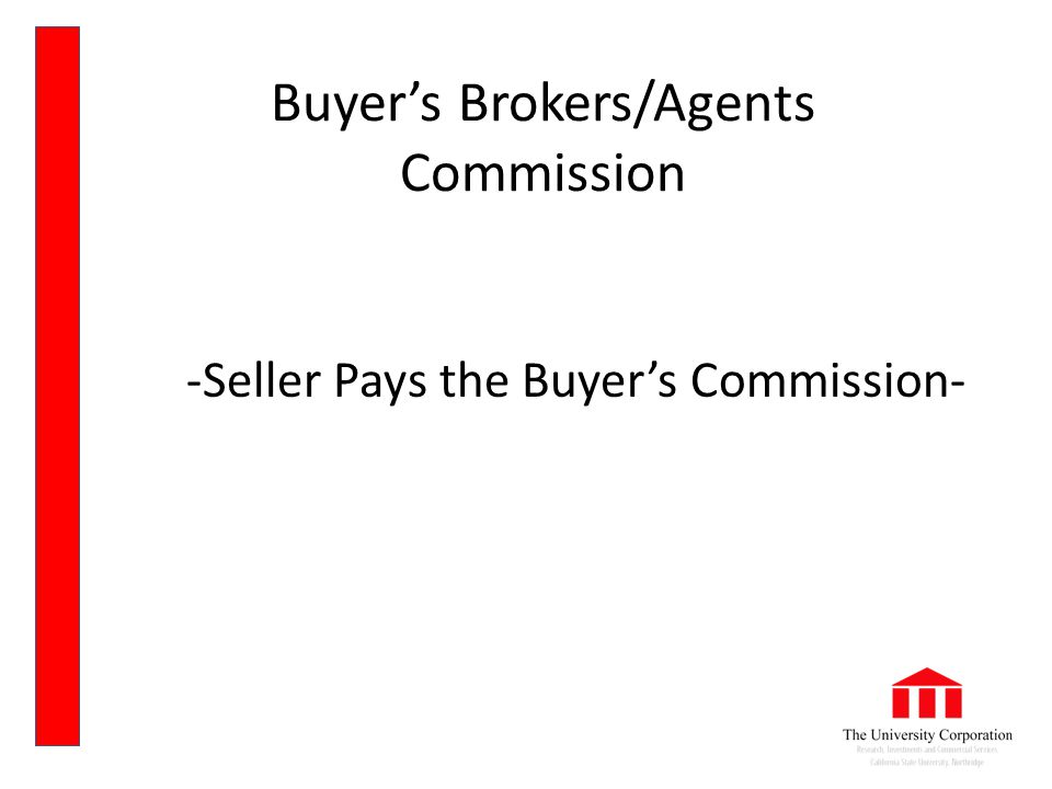Buyer's Brokers/Agents Commission -Seller Pays the Buyer's Commission-