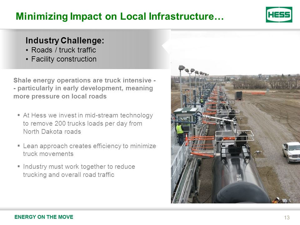 Minimizing Impact on Local Infrastructure… 13 Industry Challenge: Roads / truck traffic Facility construction Shale energy operations are truck intensive - - particularly in early development, meaning more pressure on local roads  At Hess we invest in mid-stream technology to remove 200 trucks loads per day from North Dakota roads  Lean approach creates efficiency to minimize truck movements  Industry must work together to reduce trucking and overall road traffic