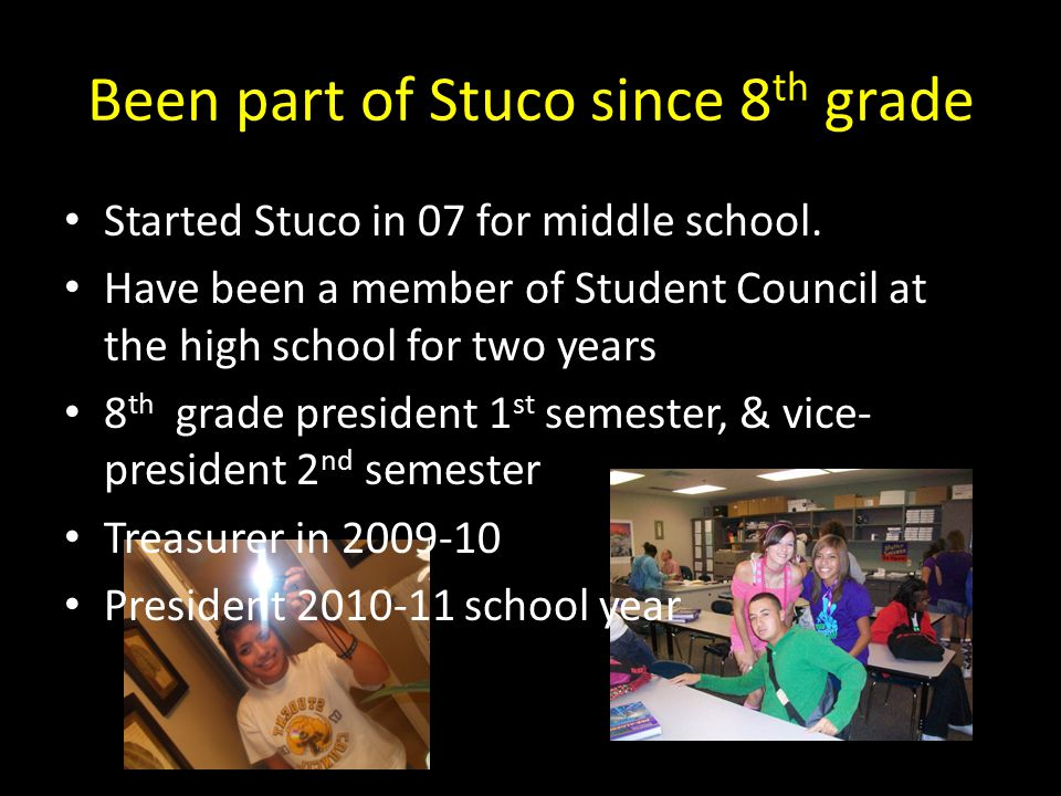 Been part of Stuco since 8 th grade Started Stuco in 07 for middle school.