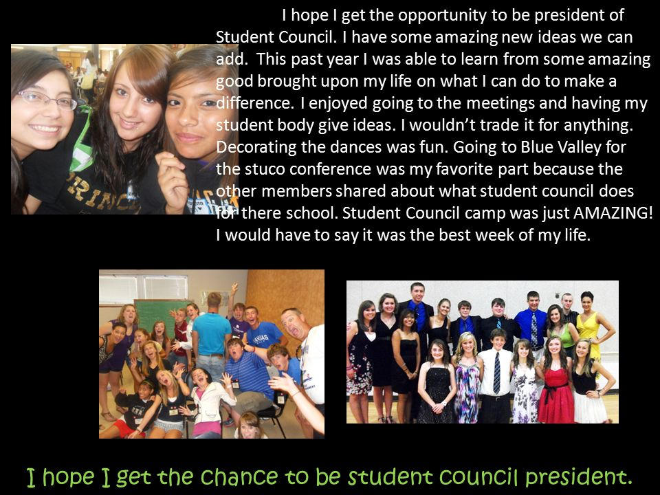 I hope I get the opportunity to be president of Student Council.