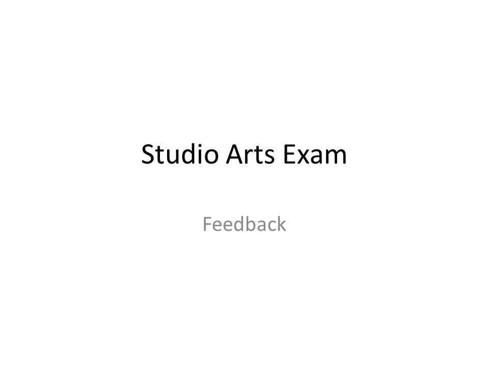 Studio Arts Exam Feedback