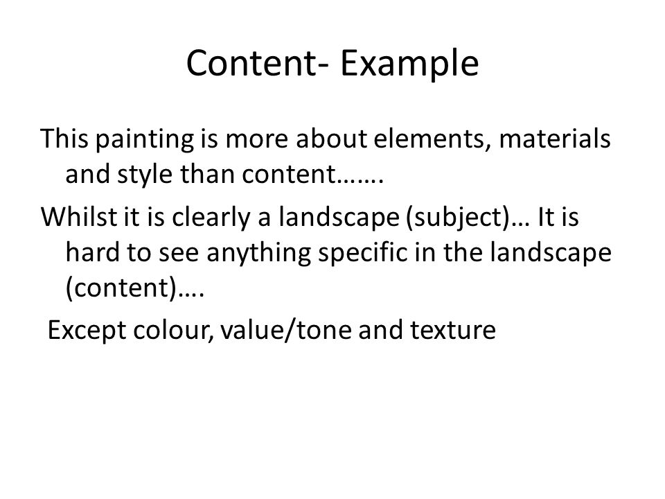 Content- Example This painting is more about elements, materials and style than content…….
