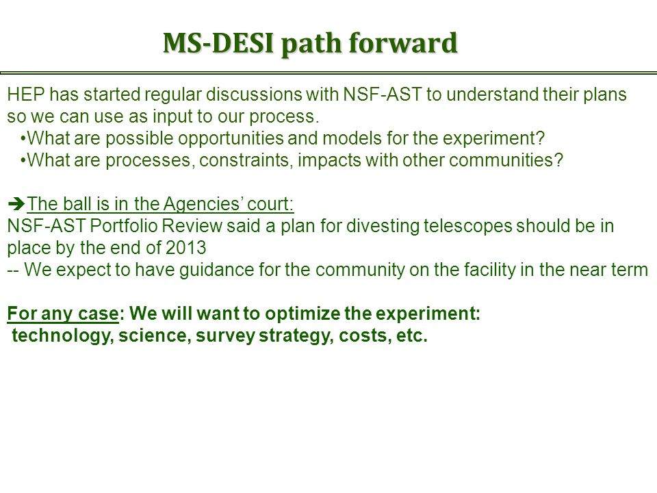 MS-DESI path forward HEP has started regular discussions with NSF-AST to understand their plans so we can use as input to our process. What are possib