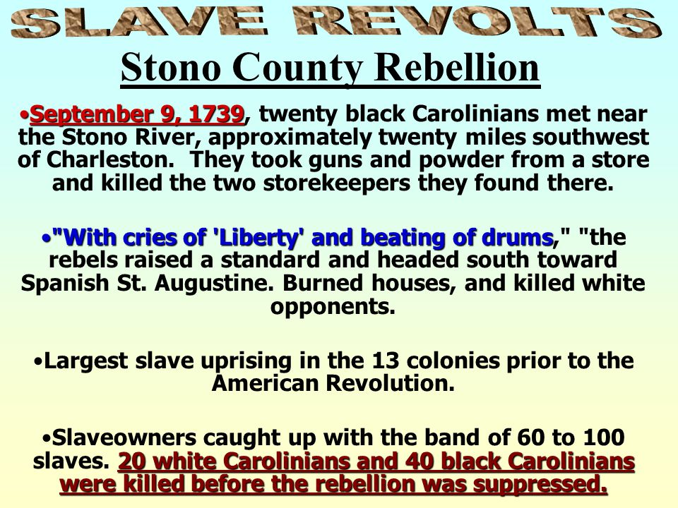 Slaves resorted to revolts in the 13 colonies and later in the southern U.S.Slaves resorted to revolts in the 13 colonies and later in the southern U.
