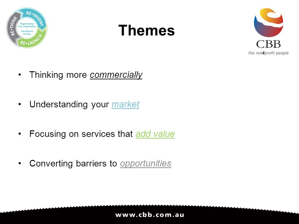 Themes Thinking more commercially Understanding your market Focusing on services that add value Converting barriers to opportunities