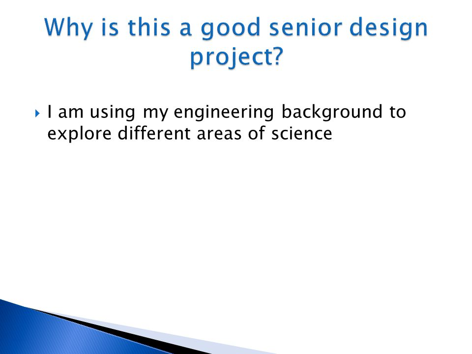  I am using my engineering background to explore different areas of science