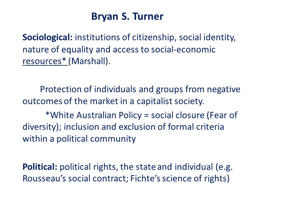 Bryan S. Turner Sociological: institutions of citizenship, social identity, nature of equality and access to social-economic resources* (Marshall). Pr