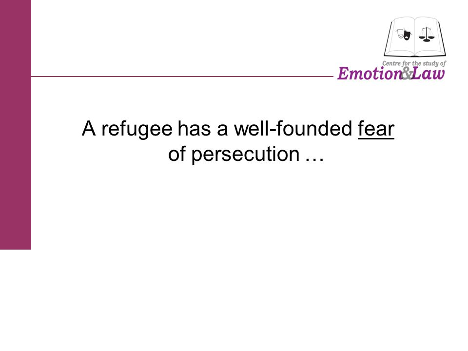 A refugee has a well-founded fear of persecution …