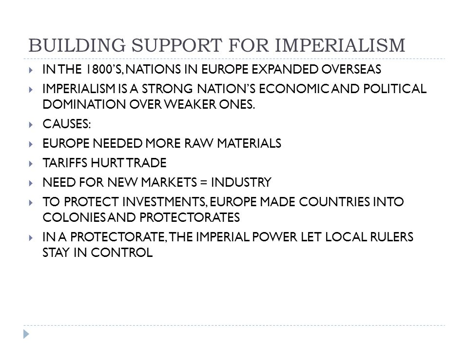 BUILDING SUPPORT FOR IMPERIALISM  IN THE 1800'S, NATIONS IN EUROPE EXPANDED OVERSEAS  IMPERIALISM IS A STRONG NATION'S ECONOMIC AND POLITICAL DOMINATION OVER WEAKER ONES.