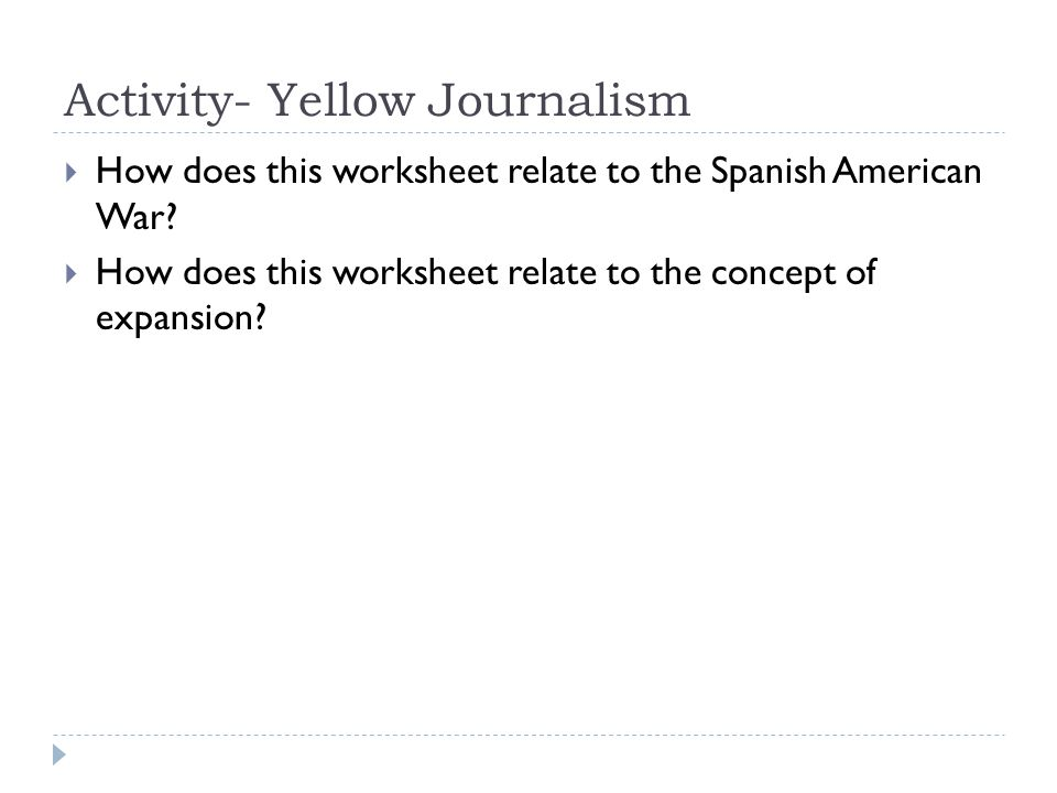 Activity- Yellow Journalism  How does this worksheet relate to the Spanish American War.