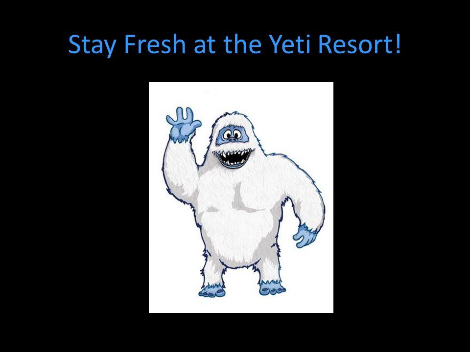 Stay Fresh at the Yeti Resort!