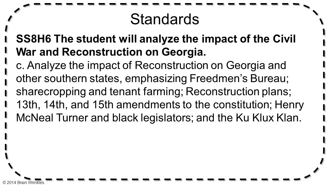 Standards SS8H6 The student will analyze the impact of the Civil War and Reconstruction on Georgia. c. Analyze the impact of Reconstruction on Georgia