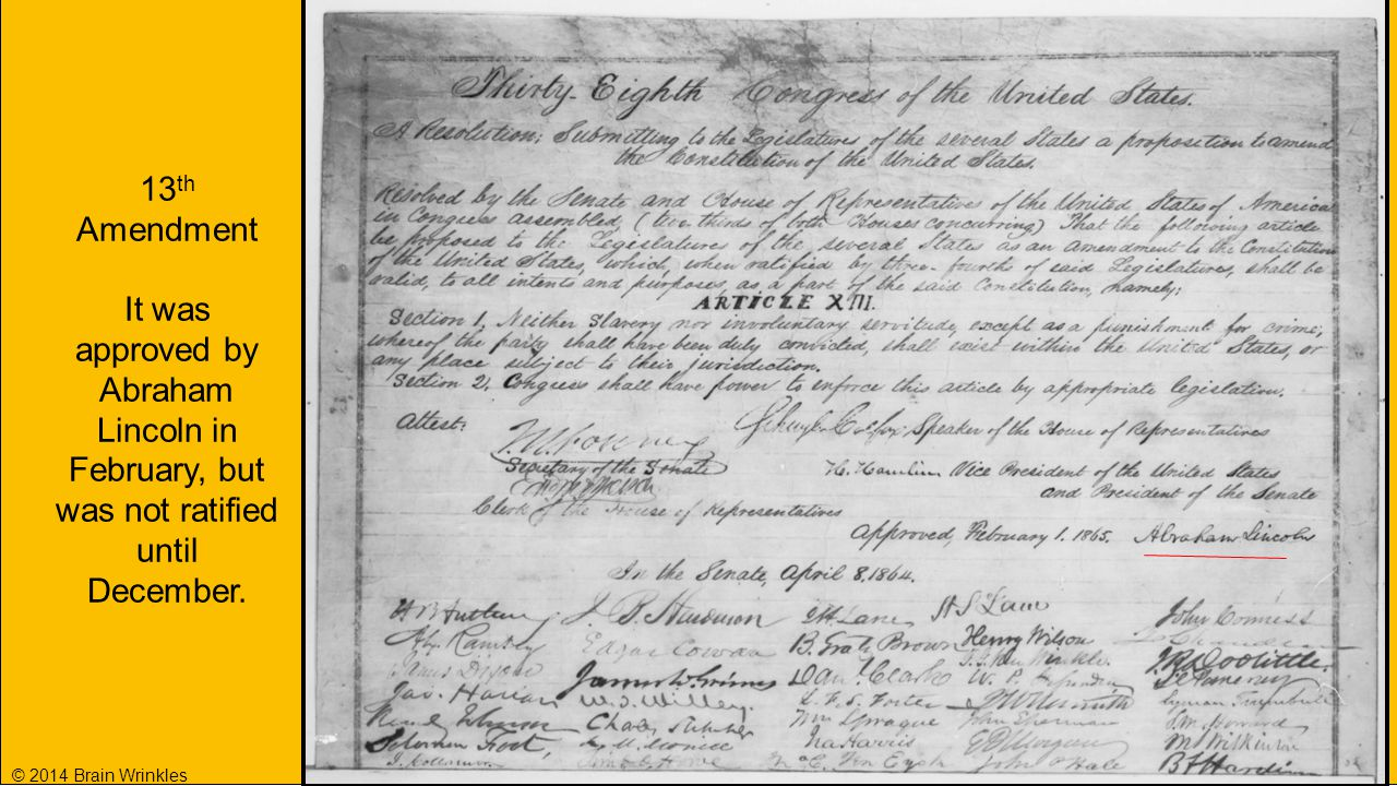 13 th Amendment It was approved by Abraham Lincoln in February, but was not ratified until December.