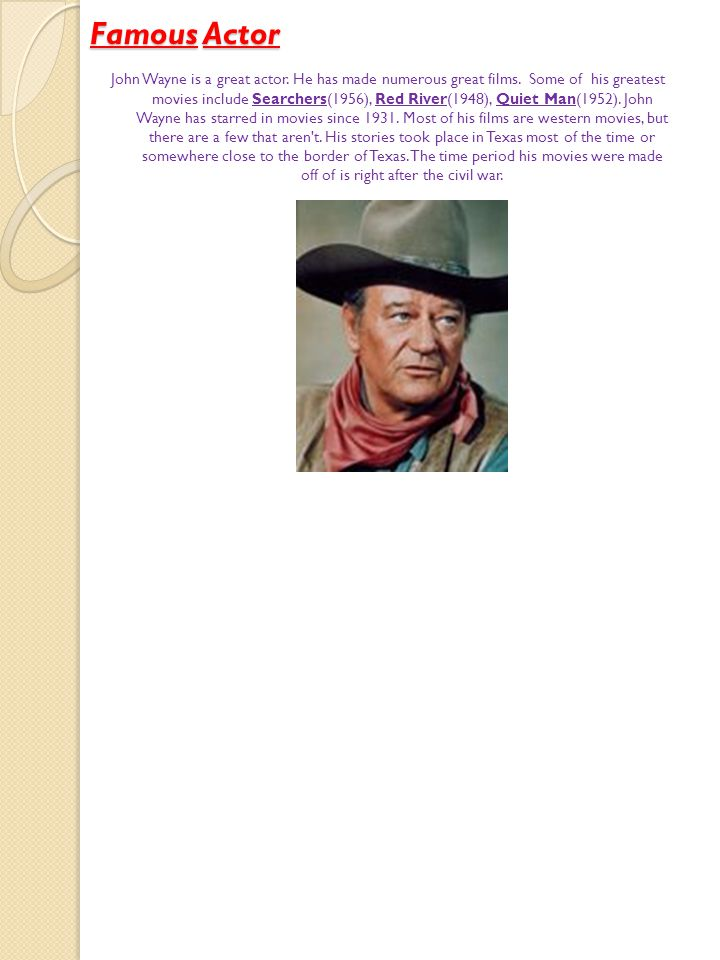 John Wayne is a great actor. He has made numerous great films.