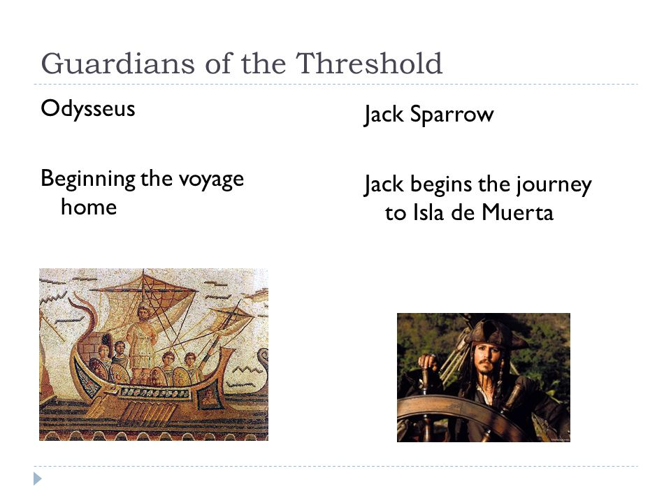 Guardians of the Threshold Odysseus Beginning the voyage home Jack Sparrow Jack begins the journey to Isla de Muerta