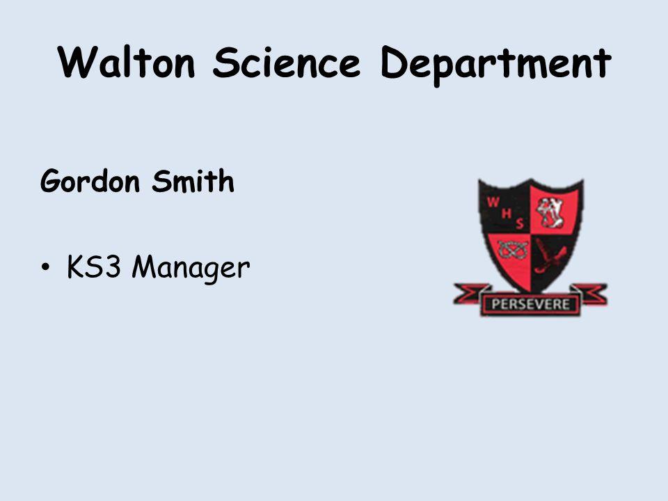 Walton Science Department Gordon Smith KS3 Manager