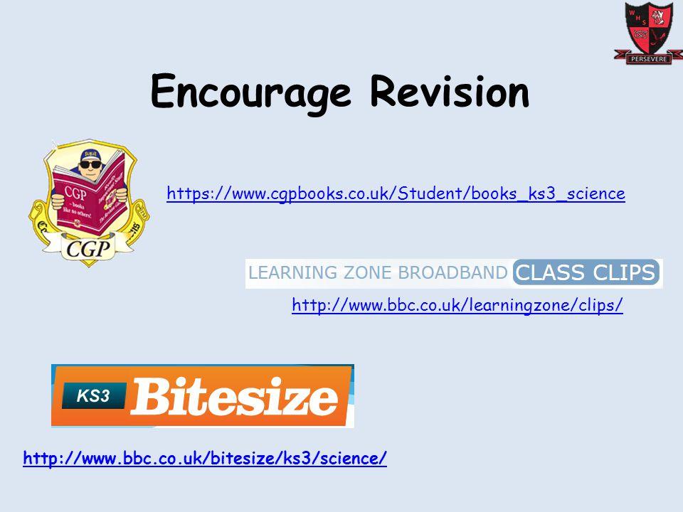 Encourage Revision http://www.bbc.co.uk/bitesize/ks3/science/ http://www.bbc.co.uk/learningzone/clips/ https://www.cgpbooks.co.uk/Student/books_ks3_science