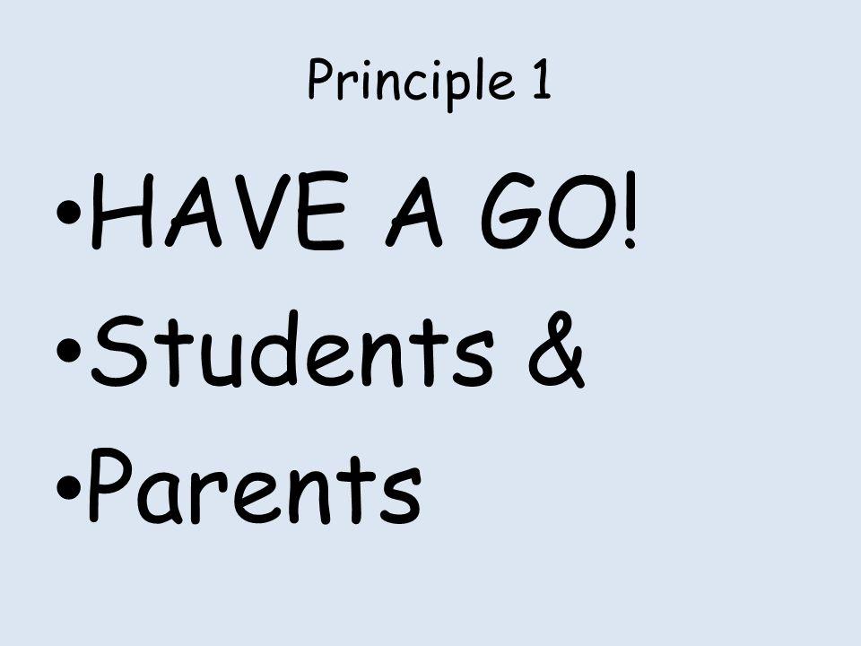 Principle 1 HAVE A GO! Students & Parents