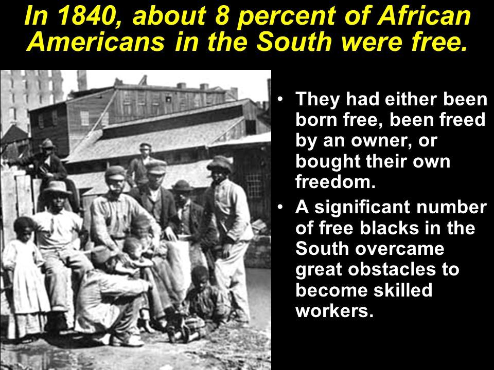In 1840, about 8 percent of African Americans in the South were free.