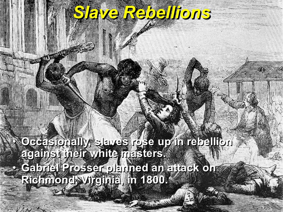Slave Rebellions Occasionally, slaves rose up in rebellion against their white masters.Occasionally, slaves rose up in rebellion against their white masters.